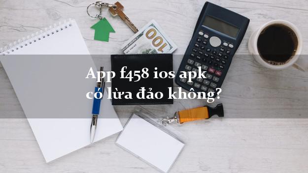 App f458 ios apk có lừa đảo không?