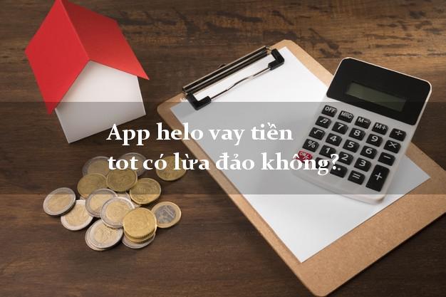 App helo vay tiền tot có lừa đảo không?