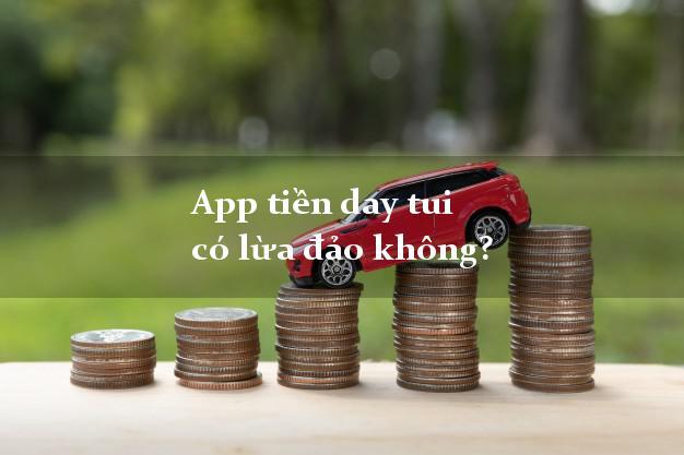 App tiền day tui có lừa đảo không?