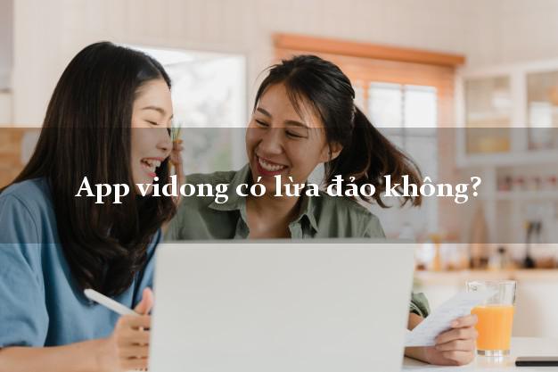 App vidong có lừa đảo không?