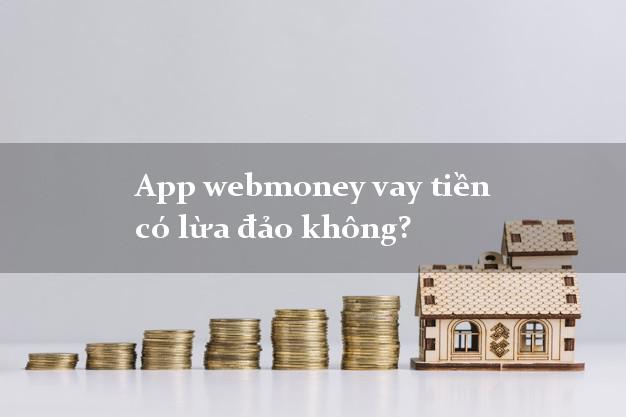App webmoney vay tiền có lừa đảo không?