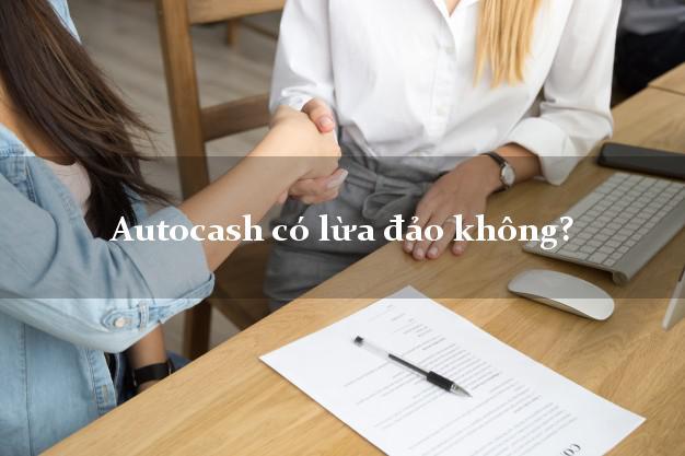 Autocash có lừa đảo không?
