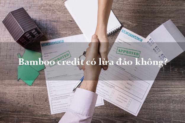 Bamboo credit có lừa đảo không?
