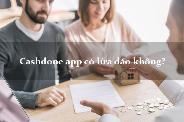 Cashdone app có lừa đảo không?