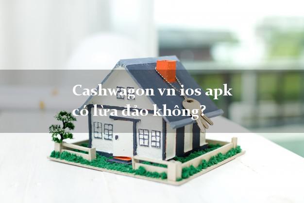 Cashwagon vn ios apk có lừa đảo không?