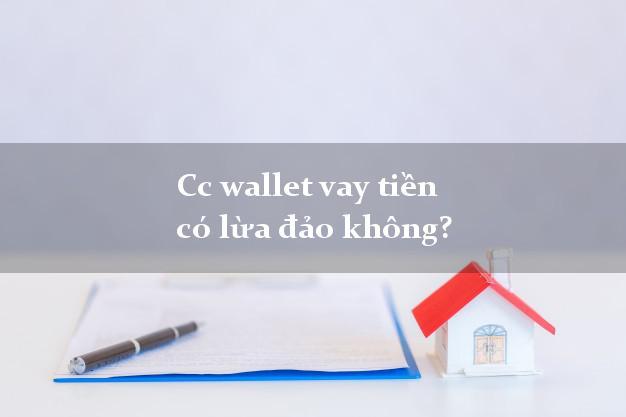Cc wallet vay tiền có lừa đảo không?