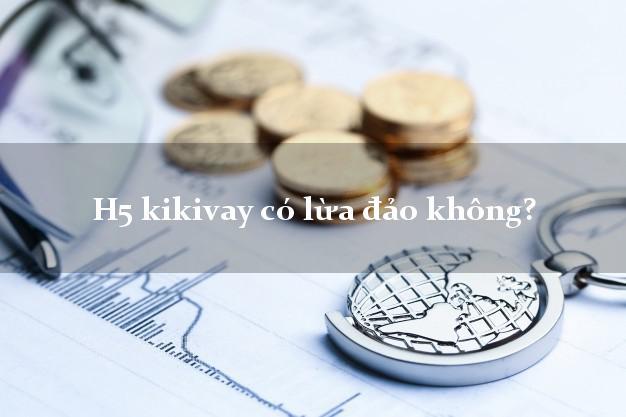 H5 kikivay có lừa đảo không?