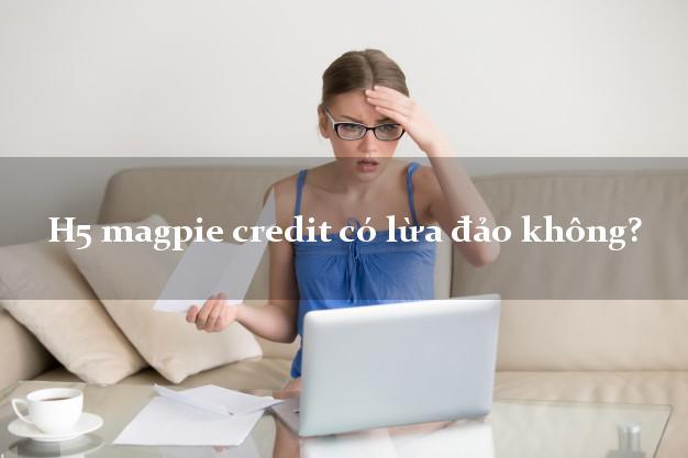 H5 magpie credit có lừa đảo không?