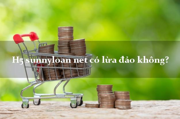 H5 sunnyloan net có lừa đảo không?