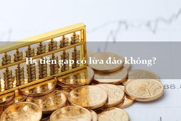 H5 tiền gap có lừa đảo không?