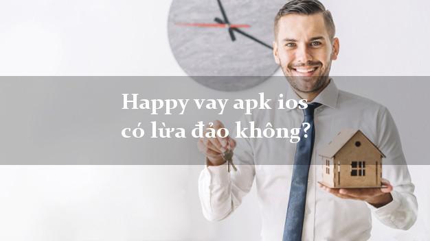 Happy vay apk ios có lừa đảo không?