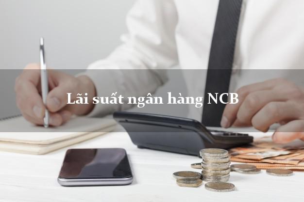 Lãi suất ngân hàng NCB