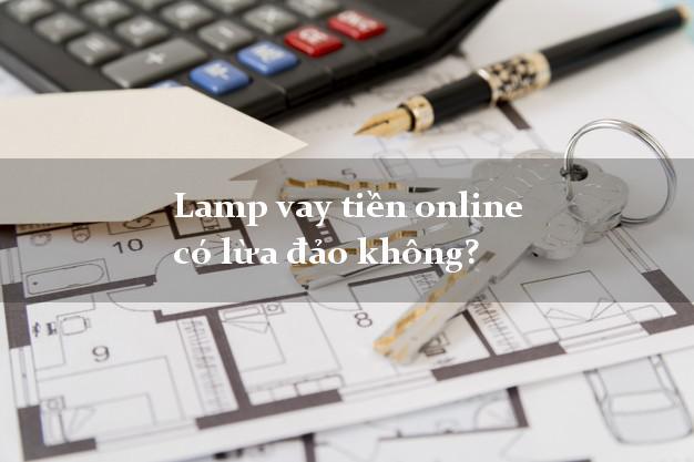 Lamp vay tiền online có lừa đảo không?
