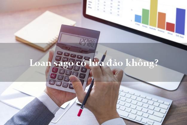 Loan sago có lừa đảo không?