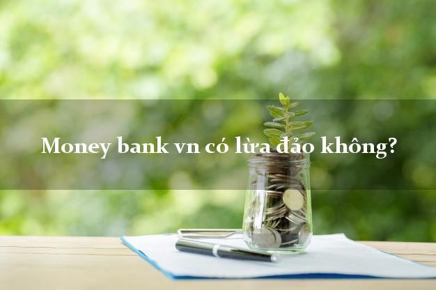 Money bank vn có lừa đảo không?