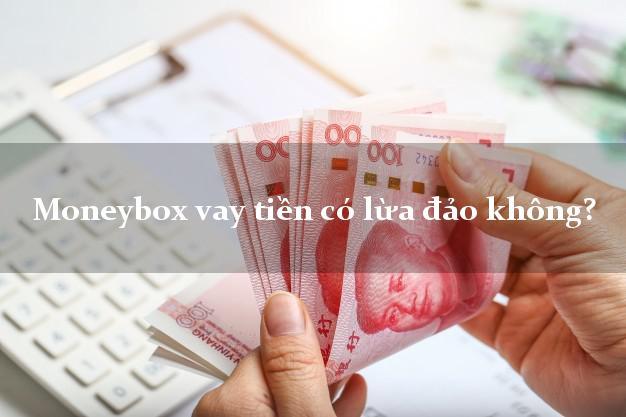 Moneybox vay tiền có lừa đảo không?