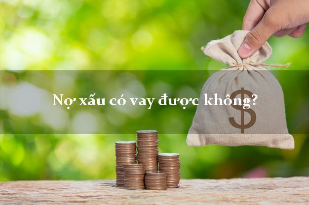 Nợ xấu có vay được không?