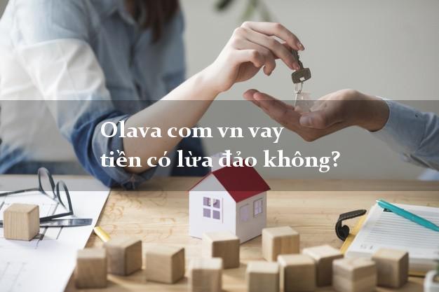 Olava com vn vay tiền có lừa đảo không?
