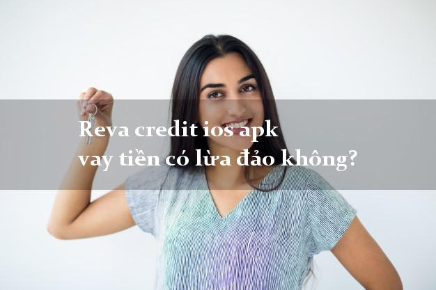 Reva credit ios apk vay tiền có lừa đảo không?