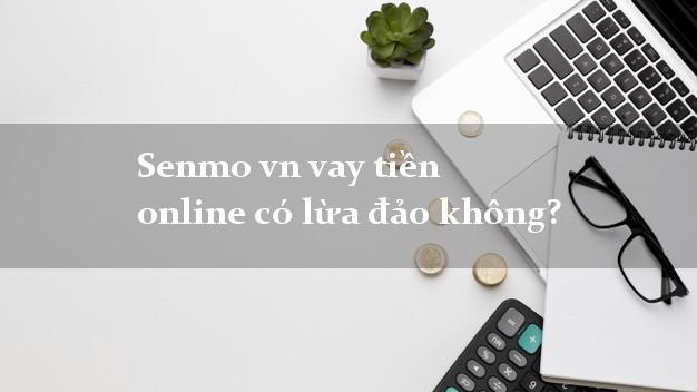 Senmo vn vay tiền online có lừa đảo không?