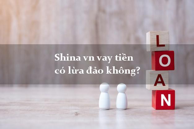Shina vn vay tiền có lừa đảo không?