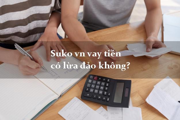 Suko vn vay tiền có lừa đảo không?