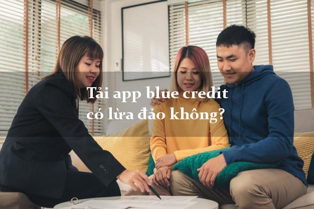 Tải app blue credit có lừa đảo không?