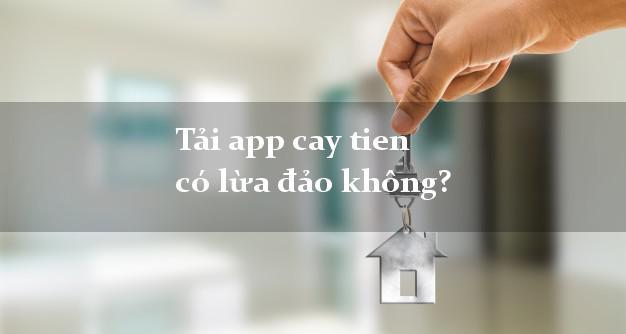 Tải app cay tien có lừa đảo không?