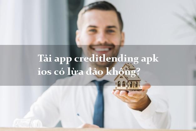 Tải app creditlending apk ios có lừa đảo không?