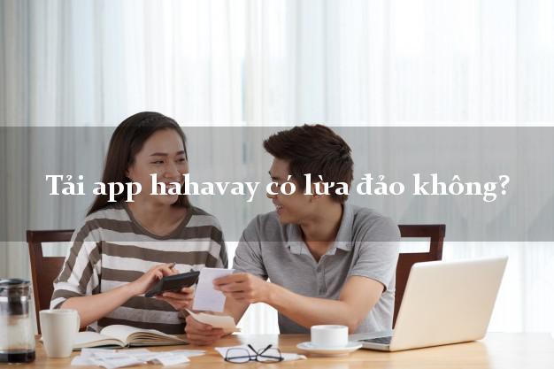 Tải app hahavay có lừa đảo không?