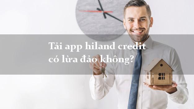 Tải app hiland credit có lừa đảo không?