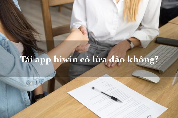 Tải app hiwin có lừa đảo không?