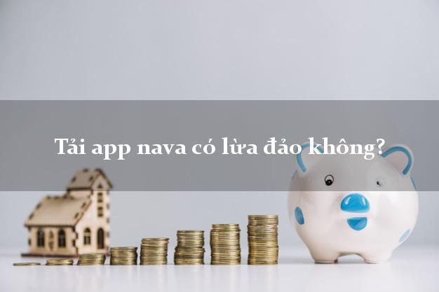 Tải app nava có lừa đảo không?