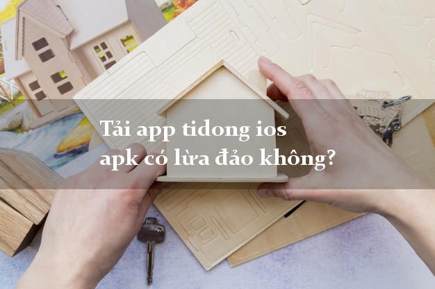 Tải app tidong ios apk có lừa đảo không?