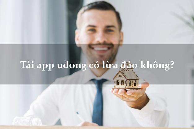 Tải app udong có lừa đảo không?