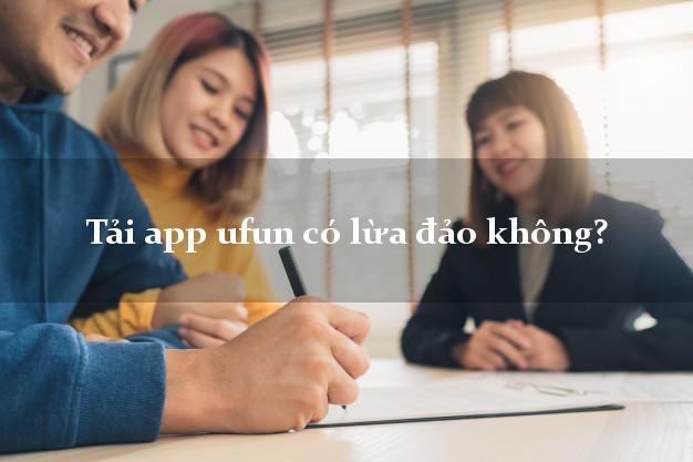 Tải app ufun có lừa đảo không?