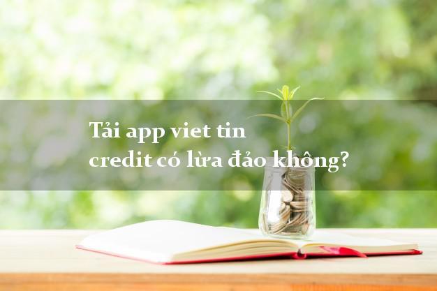 Tải app viet tin credit có lừa đảo không?