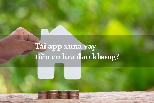 Tải app xuna vay tiền có lừa đảo không?