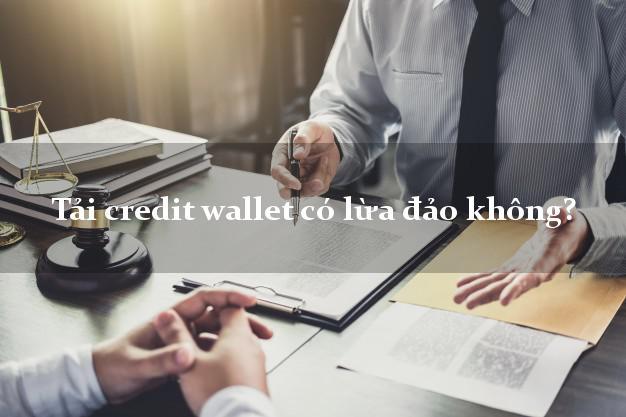 Tải credit wallet có lừa đảo không?