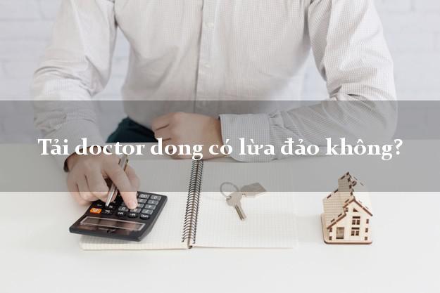 Tải doctor dong có lừa đảo không?