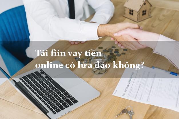 Tải fiin vay tiền online có lừa đảo không?