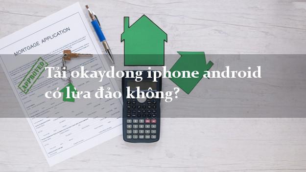 Tải okaydong iphone android có lừa đảo không?