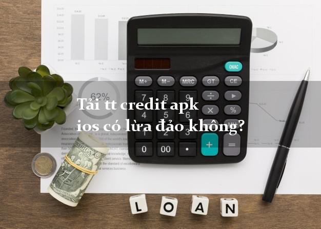 Tải tt credit apk ios có lừa đảo không?