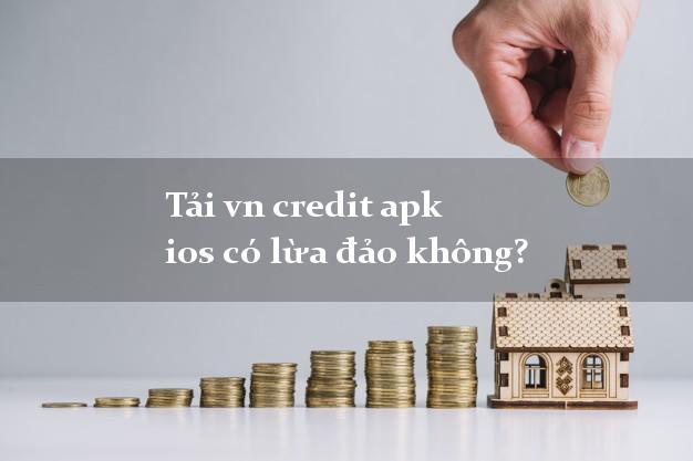 Tải vn credit apk ios có lừa đảo không?