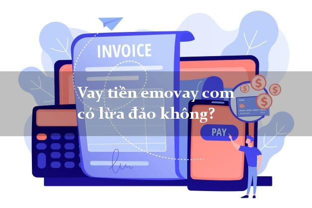 Vay tiền emovay com có lừa đảo không?
