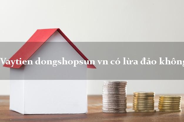Vaytien dongshopsun vn có lừa đảo không?