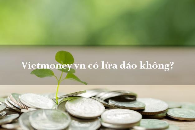 Vietmoney vn có lừa đảo không?