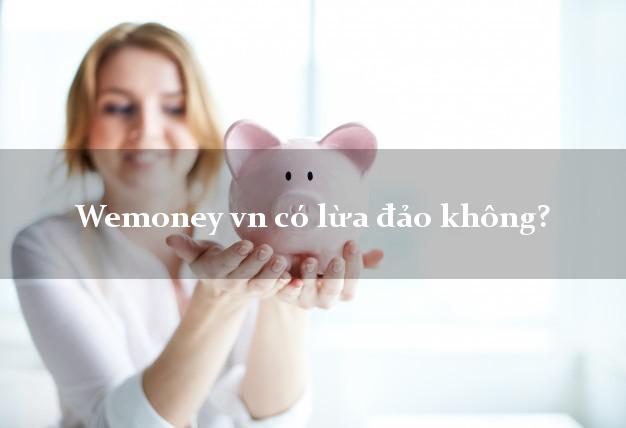 Wemoney vn có lừa đảo không?