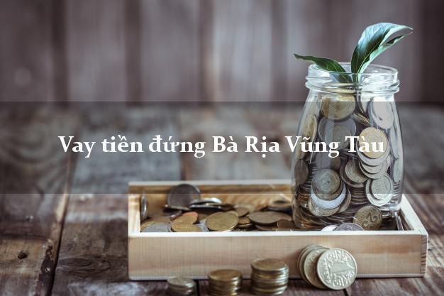 Vay tiền đứng Bà Rịa Vũng Tàu