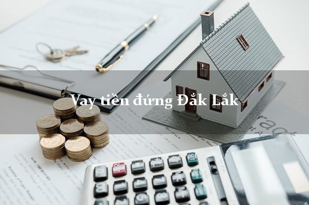 Vay tiền đứng Đắk Lắk